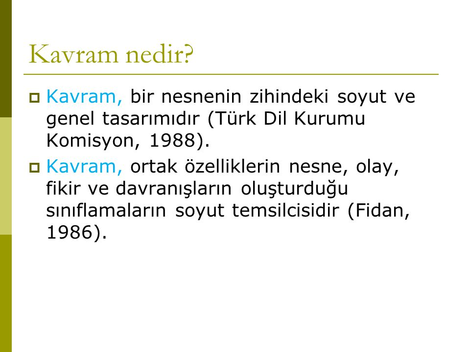 Kavram nedir Kavram, bir nesnenin zihindeki soyut ve genel tasarımıdır (Türk Dil Kurumu Komisyon, 1988).