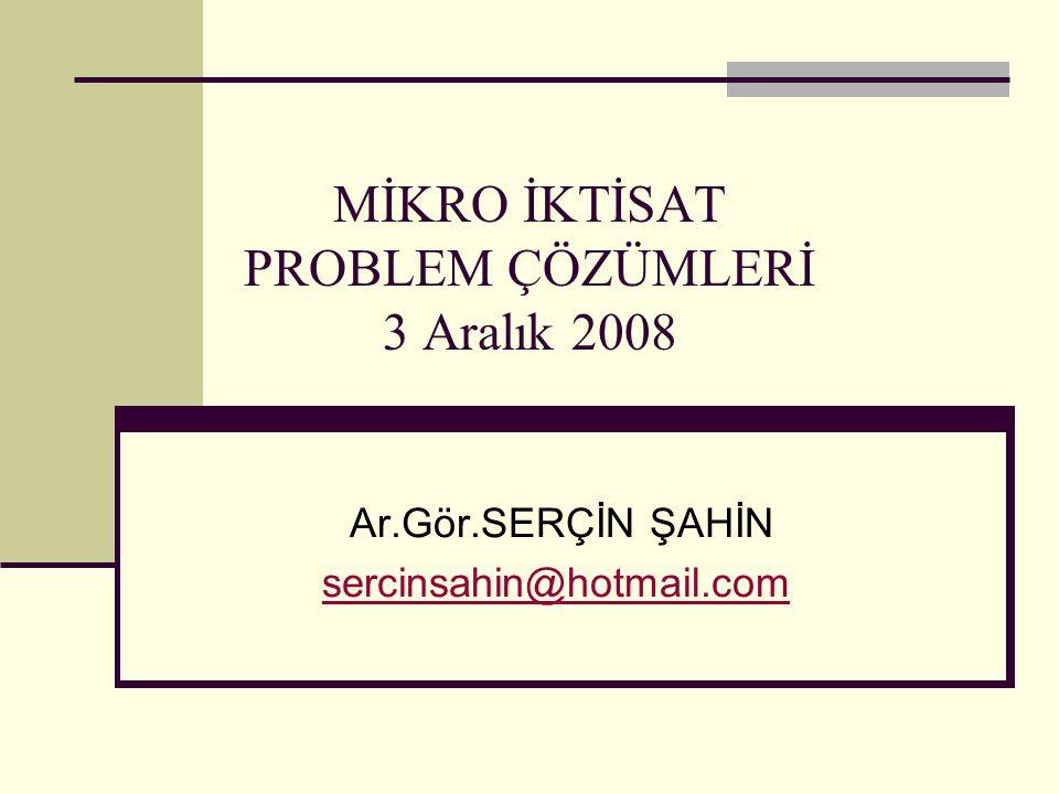 MİKRO İKTİSAT PROBLEM ÇÖZÜMLERİ 3 Aralık 2008
