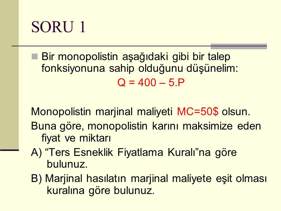 SORU 1 Bir monopolistin aşağıdaki gibi bir talep fonksiyonuna sahip olduğunu düşünelim: Q = 400 – 5.P.