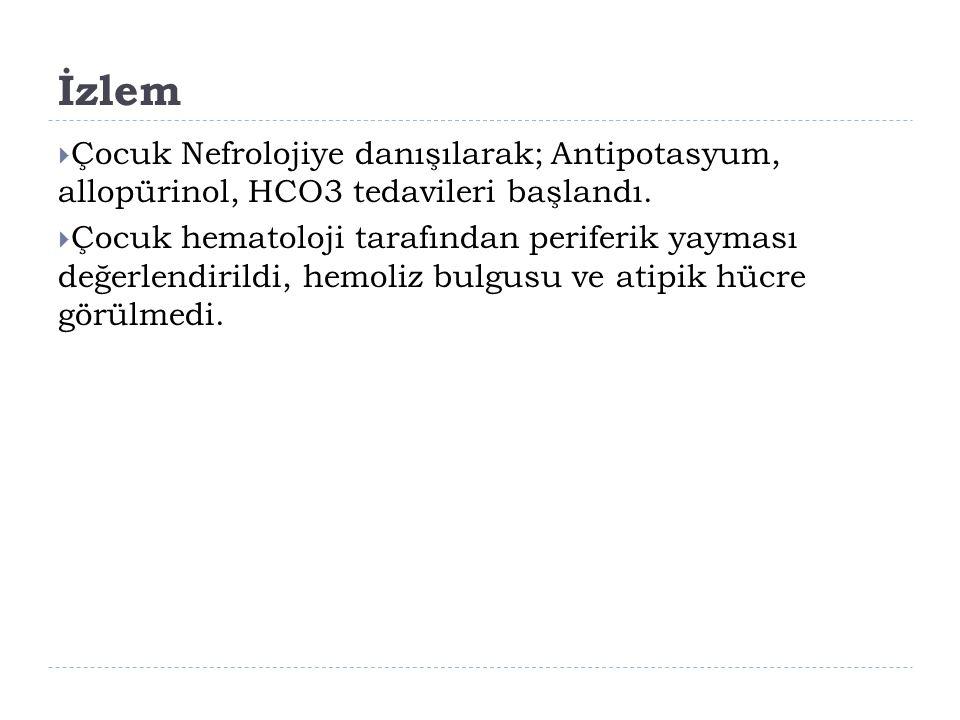 İzlem Çocuk Nefrolojiye danışılarak; Antipotasyum, allopürinol, HCO3 tedavileri başlandı.
