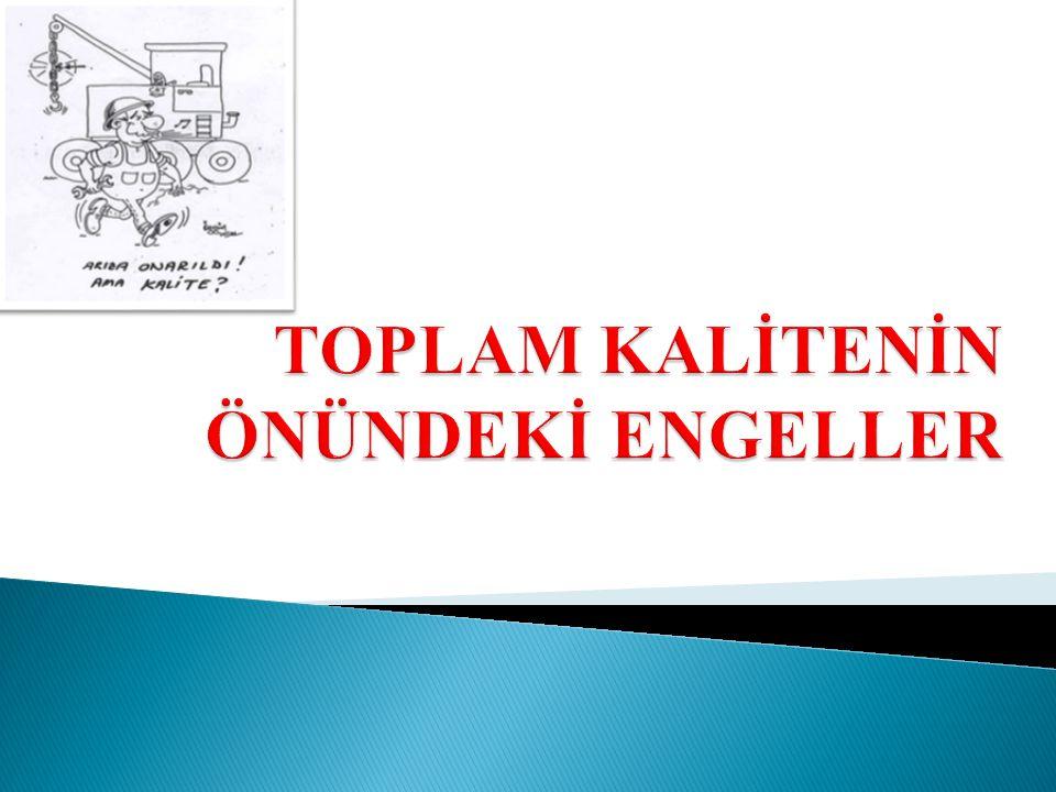 TOPLAM KALİTENİN ÖNÜNDEKİ ENGELLER