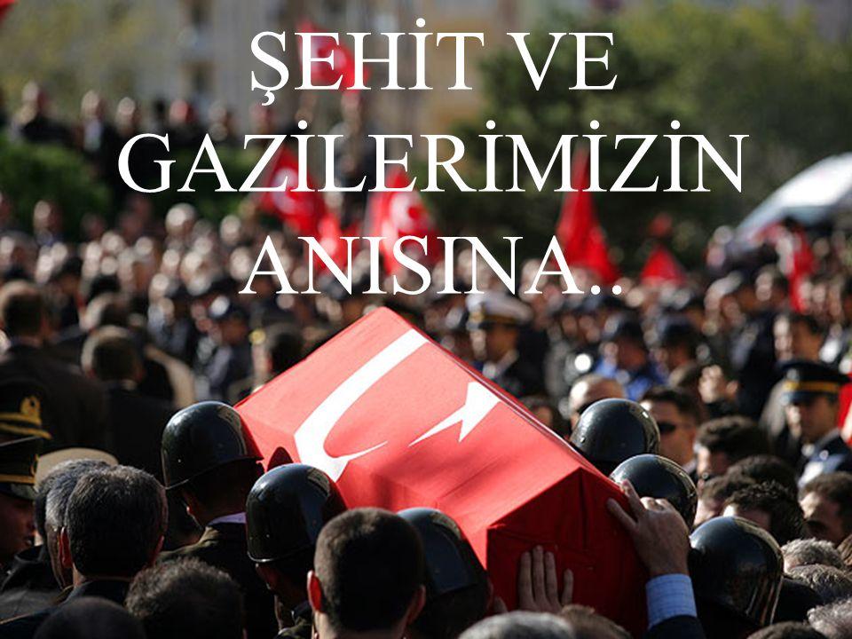 ŞEHİT VE GAZİLERİMİZİN ANISINA..