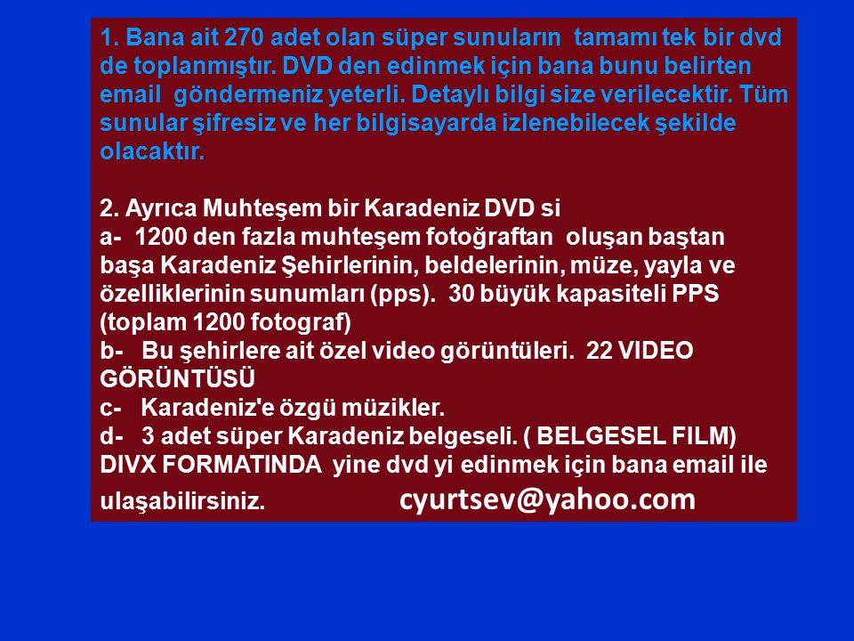 1. Bana ait 270 adet olan süper sunuların tamamı tek bir dvd de toplanmıştır. DVD den edinmek için bana bunu belirten email göndermeniz yeterli. Detaylı bilgi size verilecektir. Tüm sunular şifresiz ve her bilgisayarda izlenebilecek şekilde olacaktır.