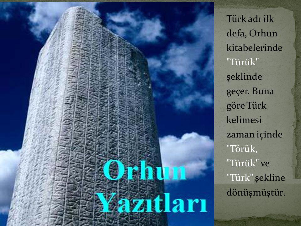 Türk adı ilk defa, Orhun kitabelerinde Türük şeklinde geçer