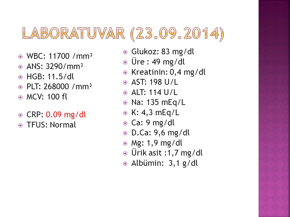 Laboratuvar (23.09.2014) Glukoz: 83 mg/dl WBC: 11700 /mm³