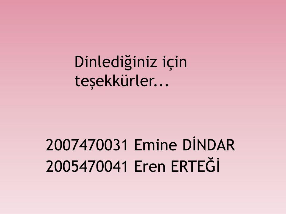 2007470031 Emine DİNDAR 2005470041 Eren ERTEĞİ
