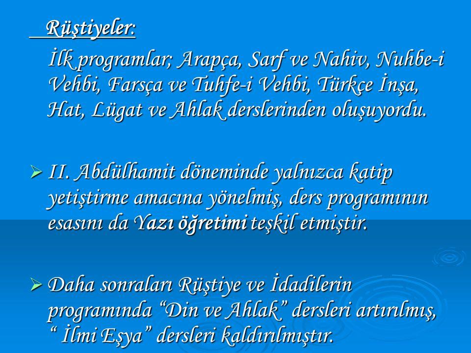 Rüştiyeler: İlk programlar; Arapça, Sarf ve Nahiv, Nuhbe-i Vehbi, Farsça ve Tuhfe-i Vehbi, Türkçe İnşa, Hat, Lügat ve Ahlak derslerinden oluşuyordu.