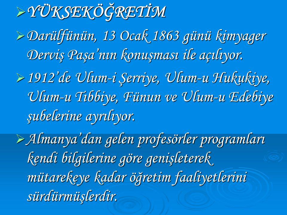 YÜKSEKÖĞRETİM Darülfünün, 13 Ocak 1863 günü kimyager Derviş Paşa'nın konuşması ile açılıyor.