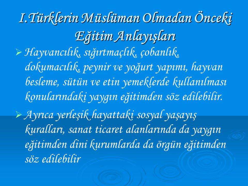 I.Türklerin Müslüman Olmadan Önceki Eğitim Anlayışları