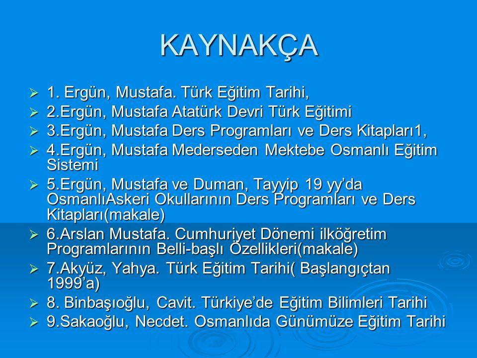 KAYNAKÇA 1. Ergün, Mustafa. Türk Eğitim Tarihi,