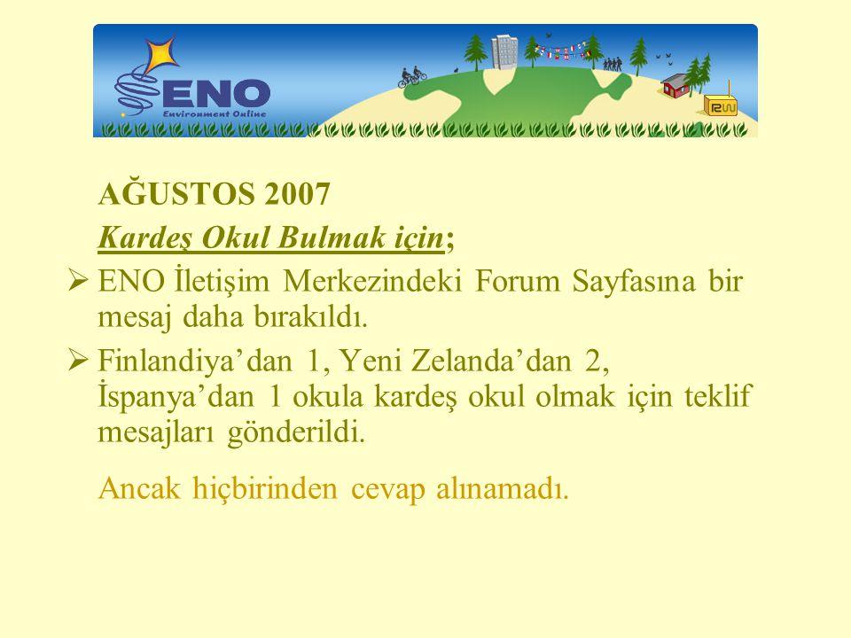 AĞUSTOS 2007 Kardeş Okul Bulmak için; ENO İletişim Merkezindeki Forum Sayfasına bir mesaj daha bırakıldı.