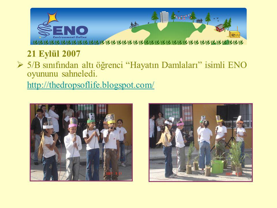 21 Eylül 2007 5/B sınıfından altı öğrenci Hayatın Damlaları isimli ENO oyununu sahneledi.
