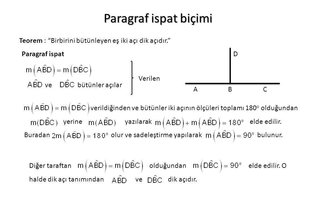 Paragraf ispat biçimi Teorem : Birbirini bütünleyen eş iki açı dik açıdır. Paragraf ispat. A. C.