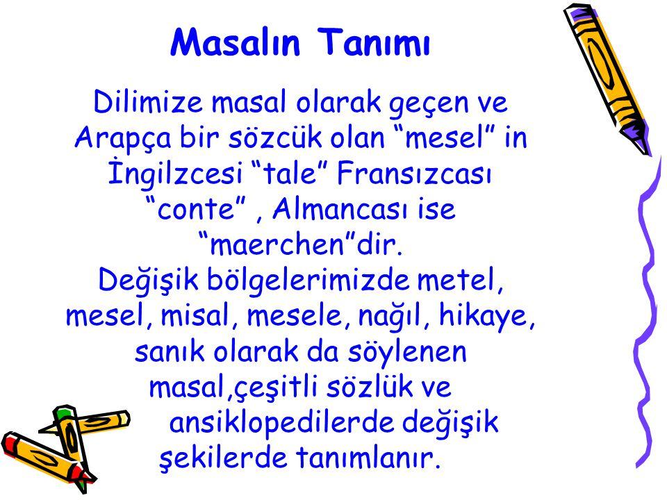 Masalın Tanımı Dilimize masal olarak geçen ve Arapça bir sözcük olan mesel in İngilzcesi tale Fransızcası conte , Almancası ise maerchen dir.