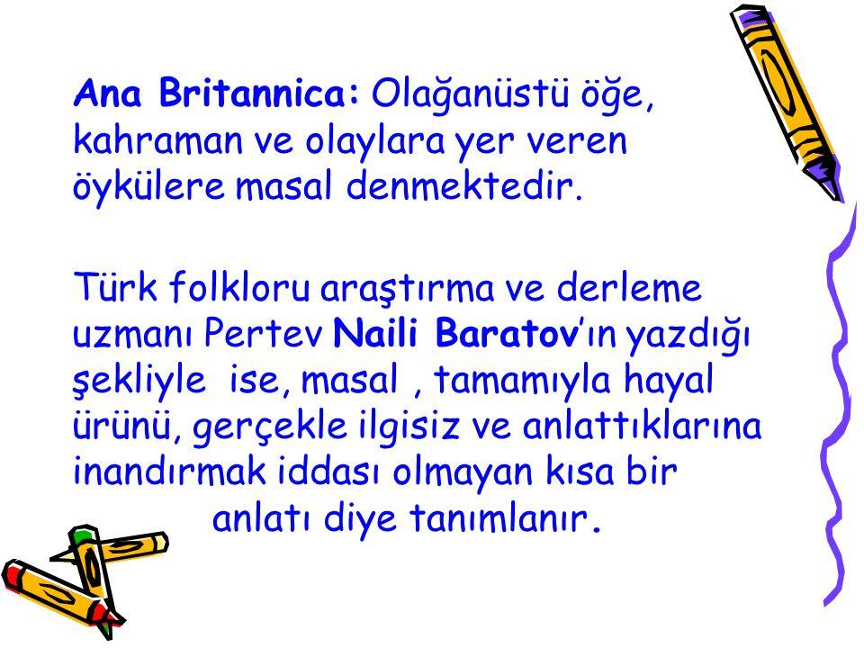 Ana Britannica: Olağanüstü öğe, kahraman ve olaylara yer veren öykülere masal denmektedir.