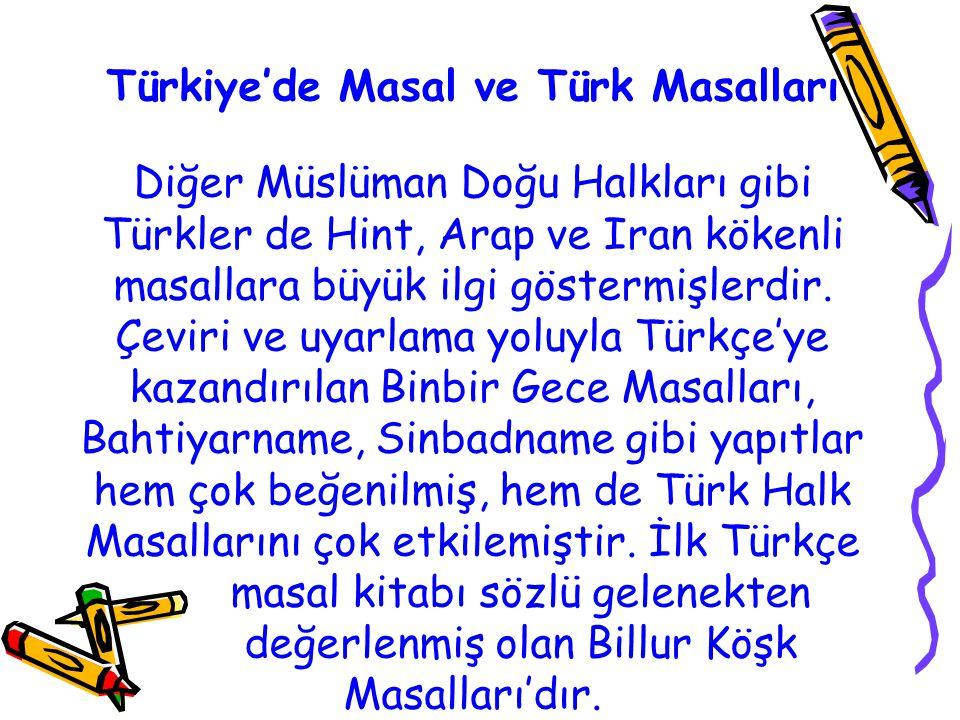 Türkiye'de Masal ve Türk Masalları Diğer Müslüman Doğu Halkları gibi Türkler de Hint, Arap ve Iran kökenli masallara büyük ilgi göstermişlerdir.