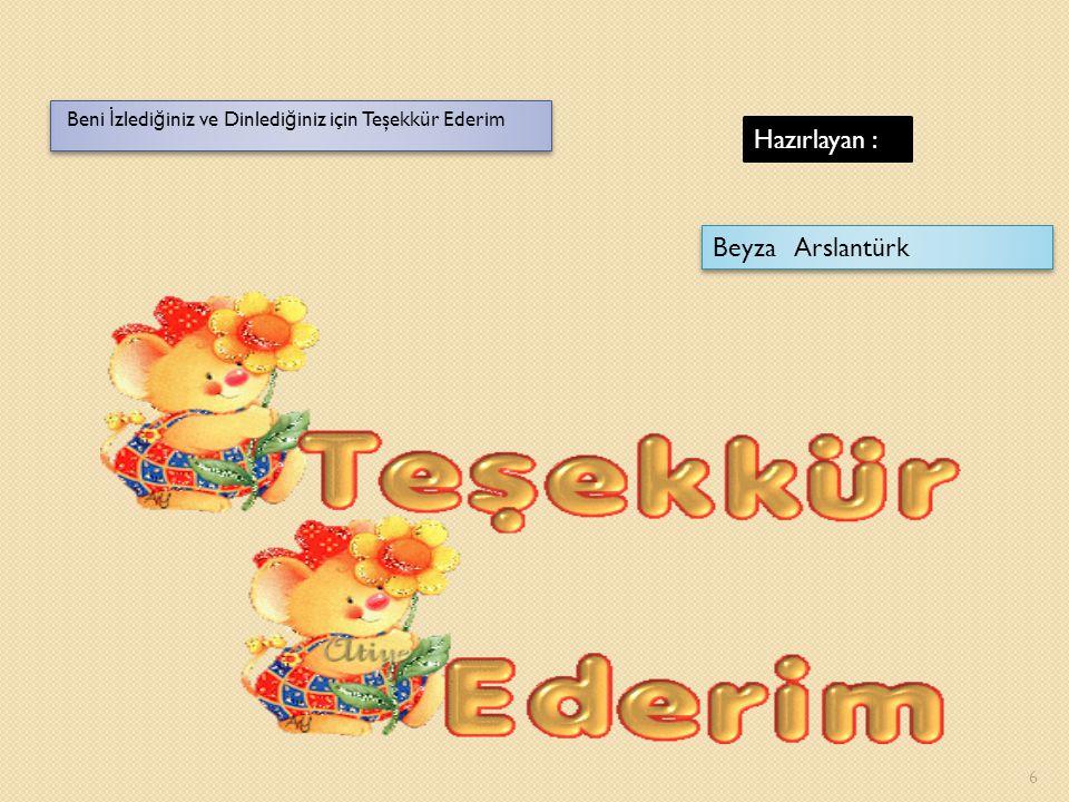 Hazırlayan : Beyza Arslantürk