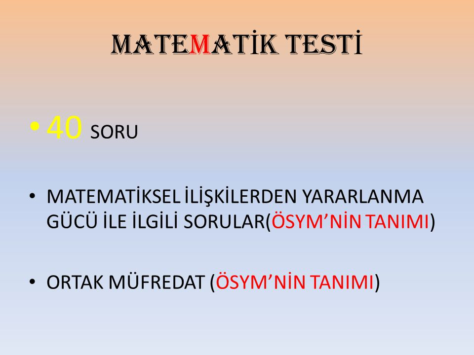 MATEMATİK TESTİ 40 SORU. MATEMATİKSEL İLİŞKİLERDEN YARARLANMA GÜCÜ İLE İLGİLİ SORULAR(ÖSYM'NİN TANIMI)
