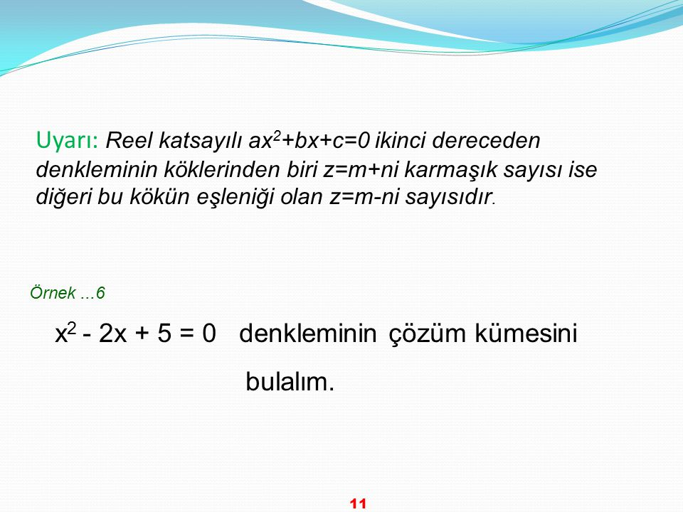x2 - 2x + 5 = 0 denkleminin çözüm kümesini bulalım.