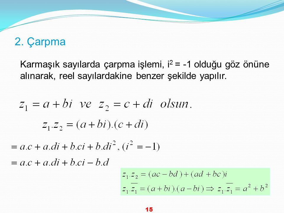 2. Çarpma Karmaşık sayılarda çarpma işlemi, i2 = -1 olduğu göz önüne alınarak, reel sayılardakine benzer şekilde yapılır.