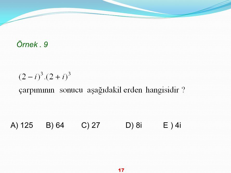 Örnek . 9 A) 125 B) 64 C) 27 D) 8i E ) 4i 17