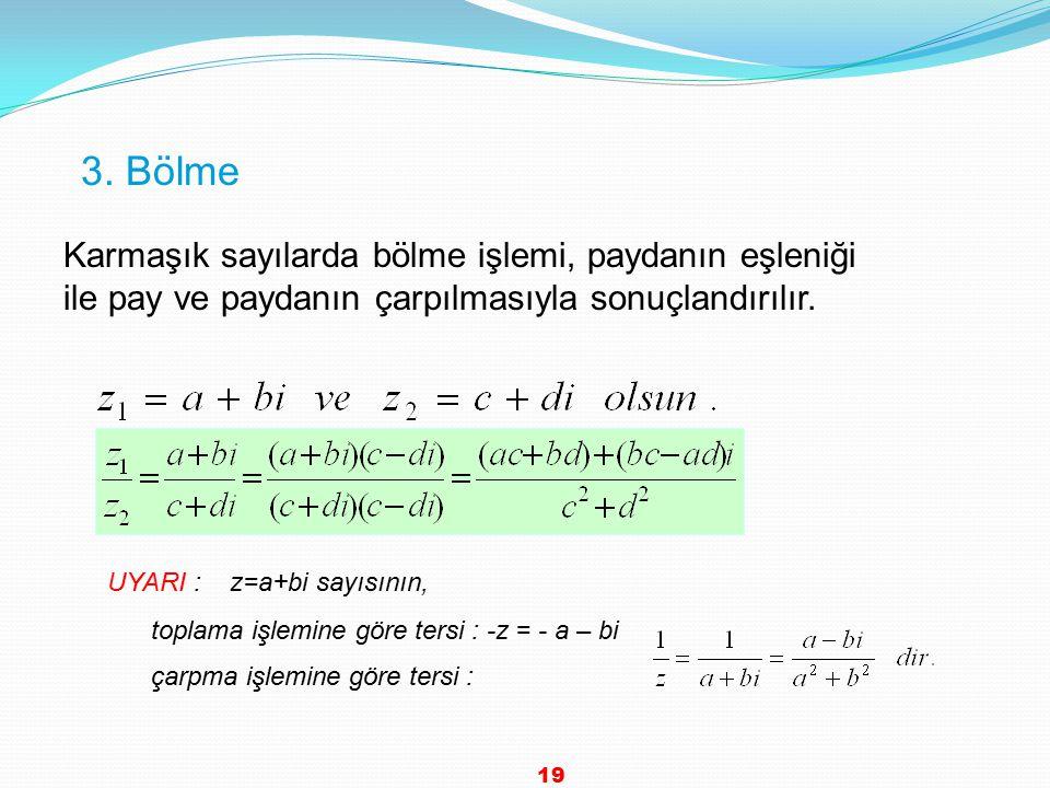 3. Bölme Karmaşık sayılarda bölme işlemi, paydanın eşleniği ile pay ve paydanın çarpılmasıyla sonuçlandırılır.