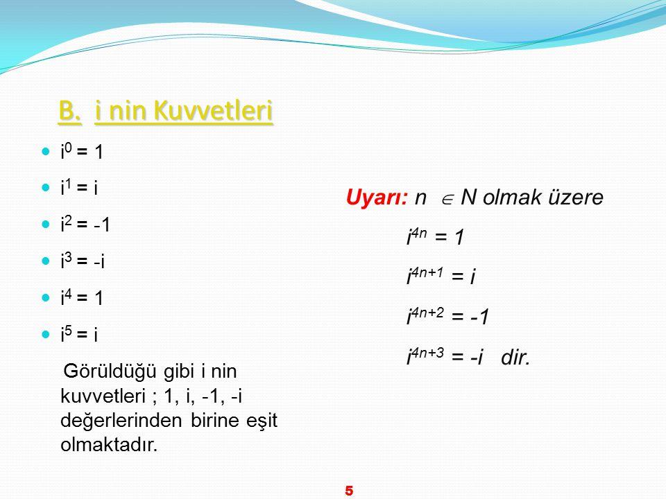 B. i nin Kuvvetleri Uyarı: n  N olmak üzere i4n = 1 i4n+1 = i