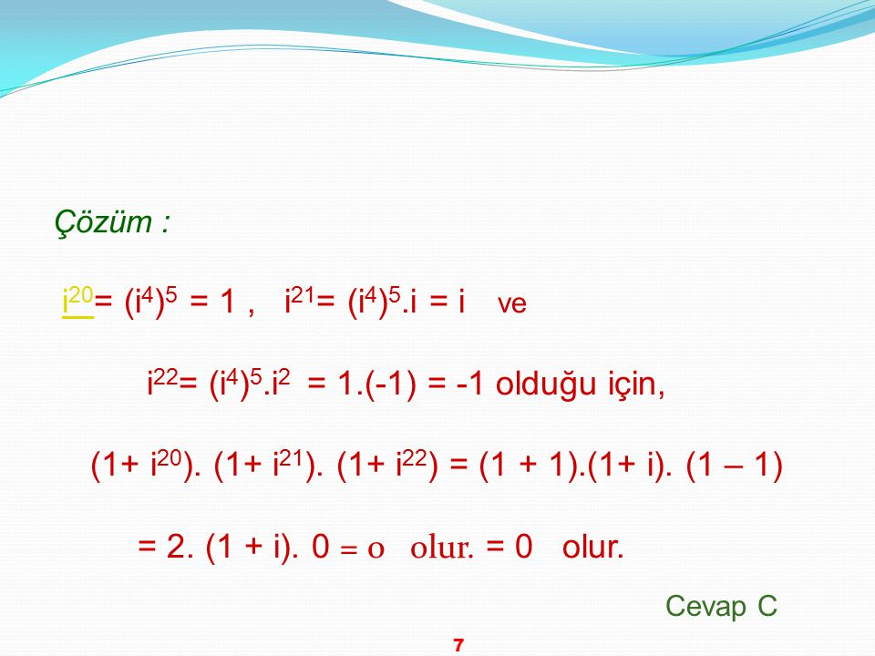 i22= (i4)5.i2 = 1.(-1) = -1 olduğu için,