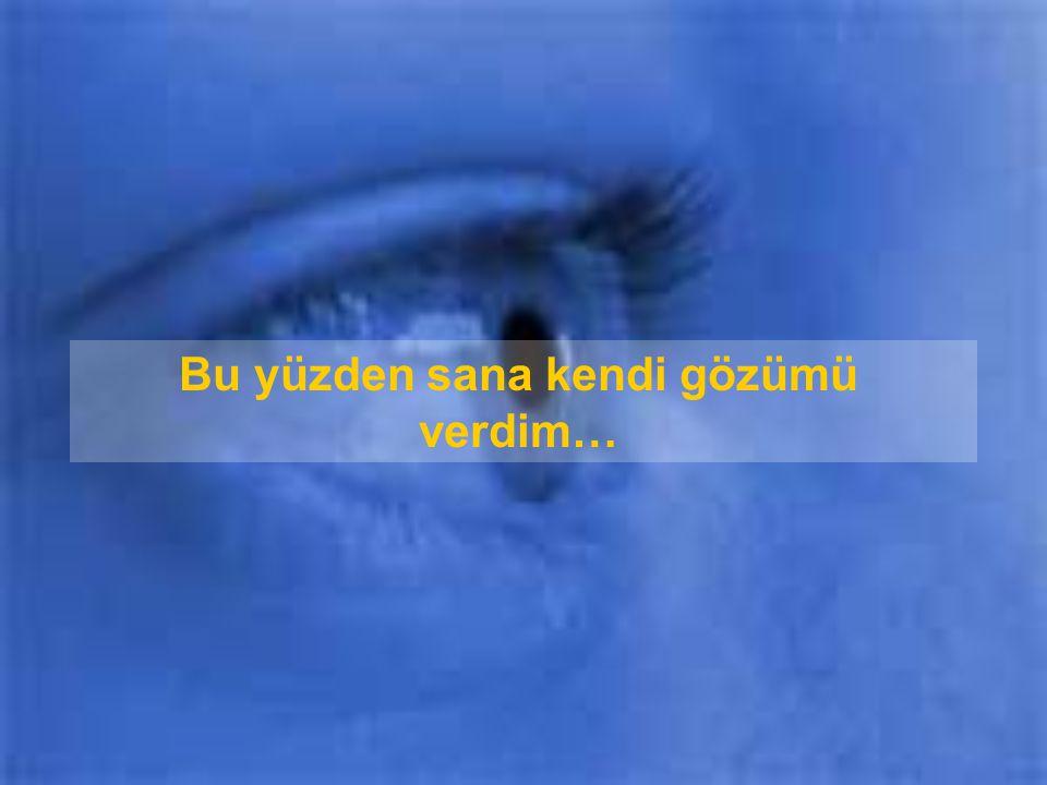 Bu yüzden sana kendi gözümü verdim…