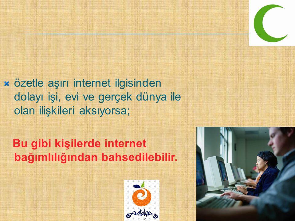 Bu gibi kişilerde internet bağımlılığından bahsedilebilir.