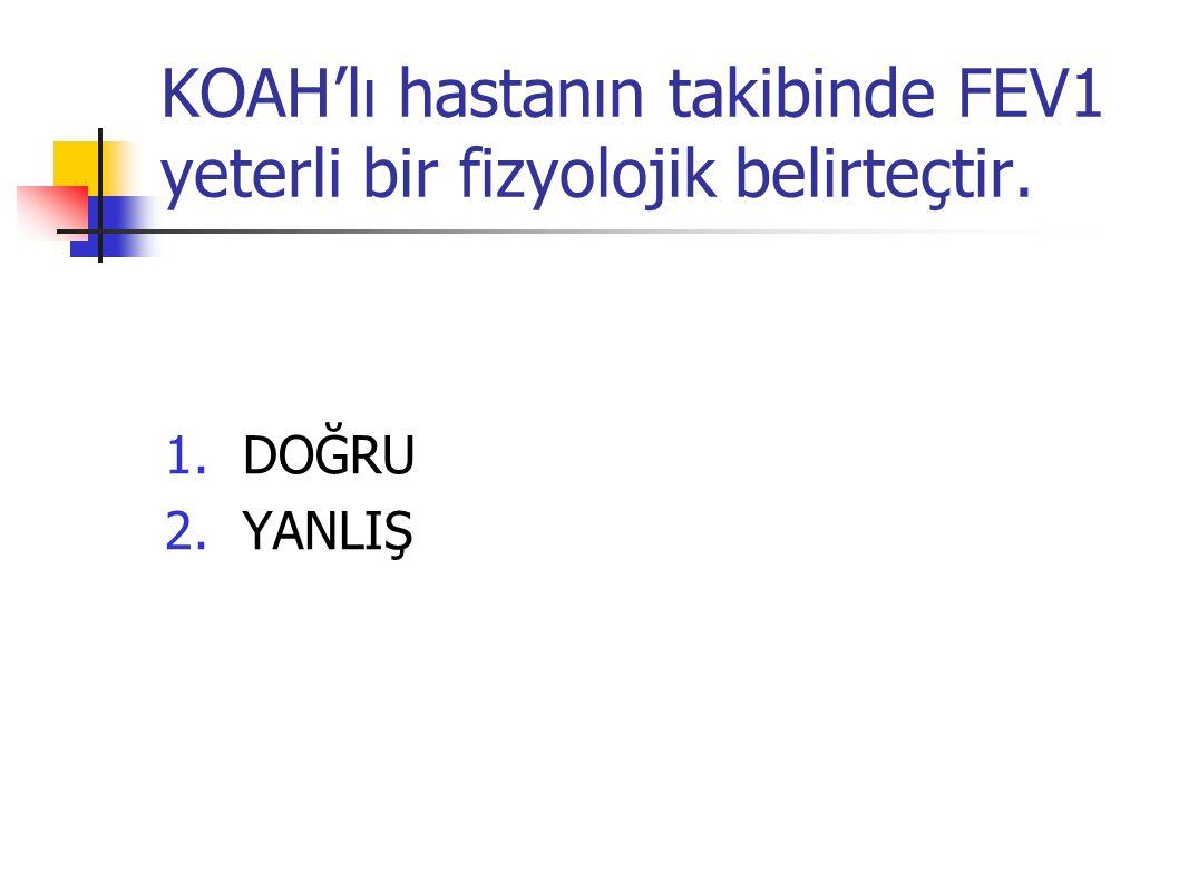 KOAH'lı hastanın takibinde FEV1 yeterli bir fizyolojik belirteçtir.