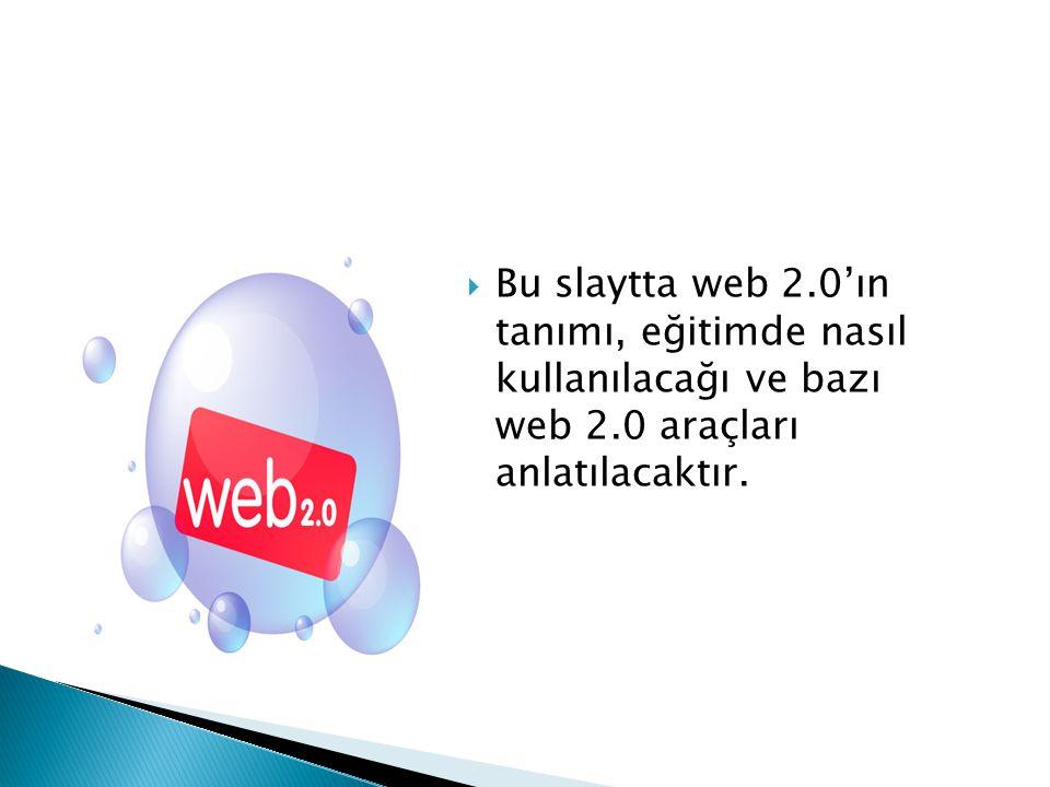 Bu slaytta web 2.0'ın tanımı, eğitimde nasıl kullanılacağı ve bazı web 2.0 araçları anlatılacaktır.