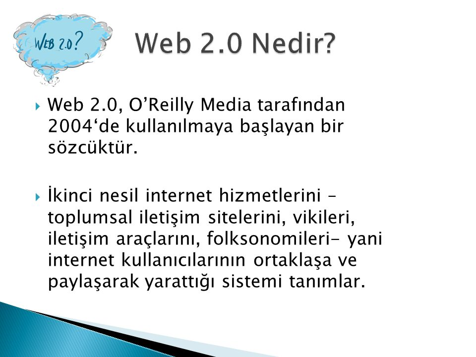 Web 2.0 Nedir Web 2.0, O'Reilly Media tarafından 2004'de kullanılmaya başlayan bir sözcüktür.