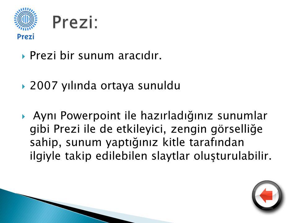 Prezi: Prezi bir sunum aracıdır. 2007 yılında ortaya sunuldu
