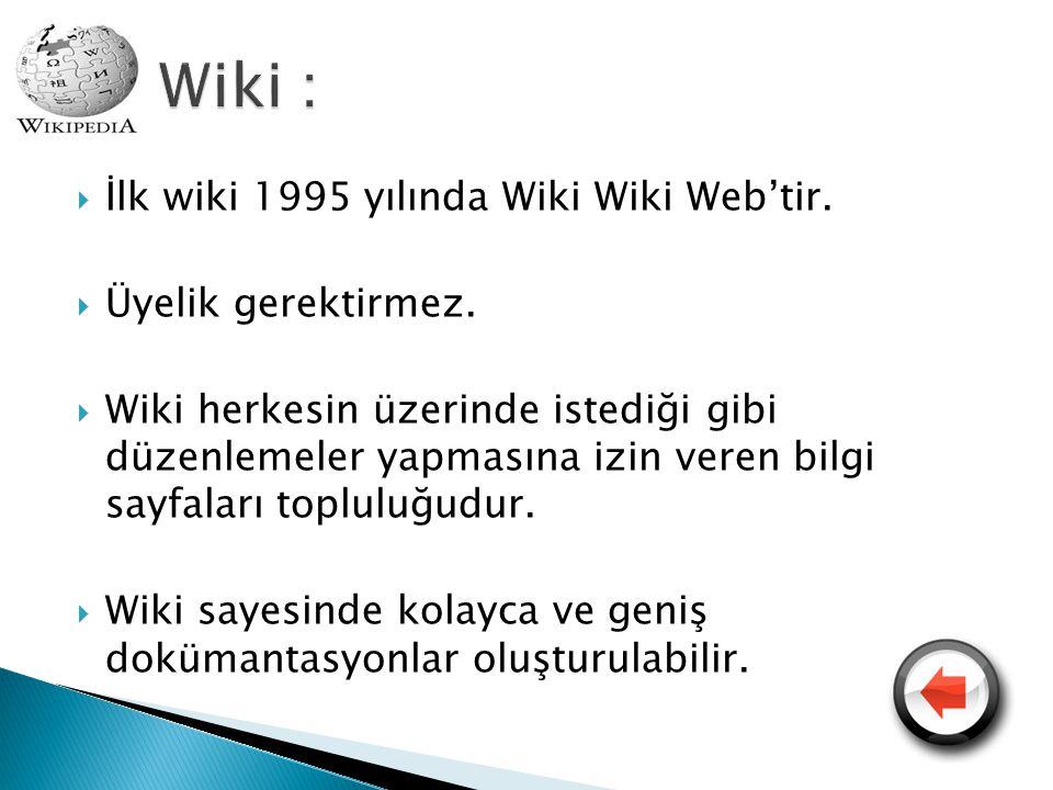 Wiki : İlk wiki 1995 yılında Wiki Wiki Web'tir. Üyelik gerektirmez.