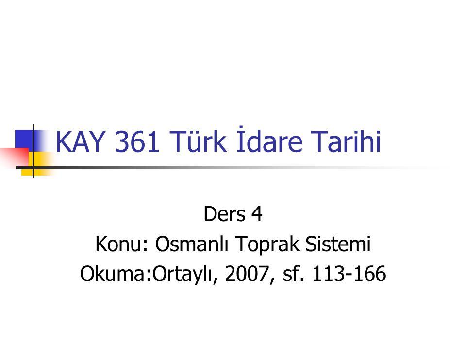 Ders 4 Konu: Osmanlı Toprak Sistemi Okuma:Ortaylı, 2007, sf. 113-166