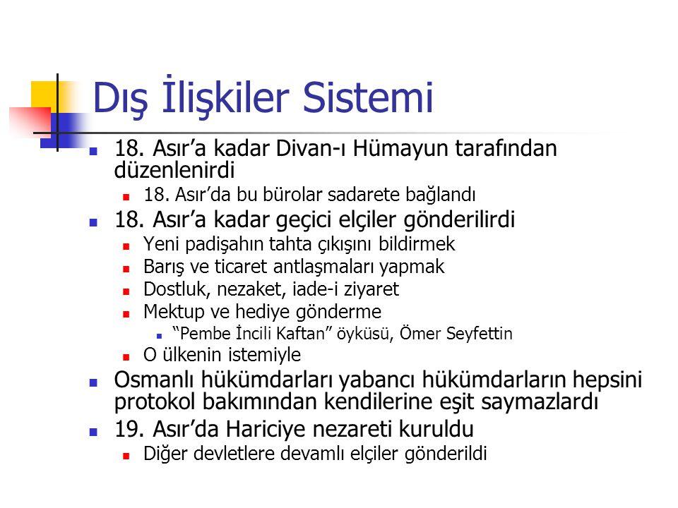 Dış İlişkiler Sistemi 18. Asır'a kadar Divan-ı Hümayun tarafından düzenlenirdi. 18. Asır'da bu bürolar sadarete bağlandı.