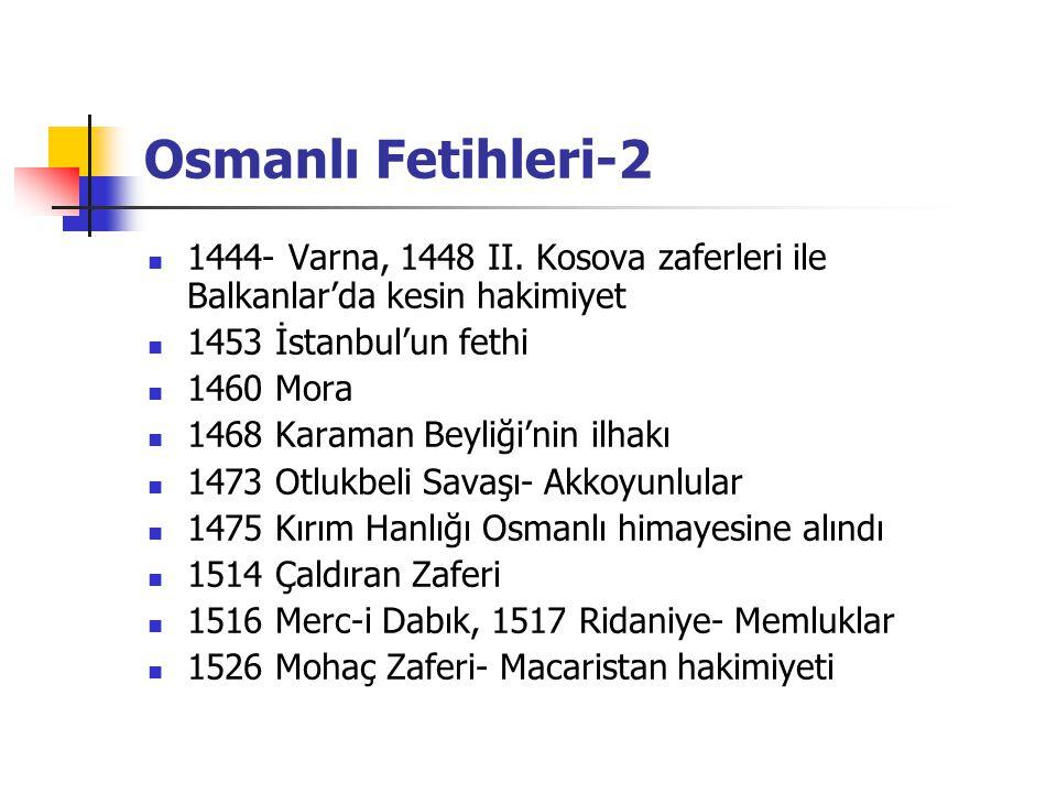 Osmanlı Fetihleri-2 1444- Varna, 1448 II. Kosova zaferleri ile Balkanlar'da kesin hakimiyet. 1453 İstanbul'un fethi.