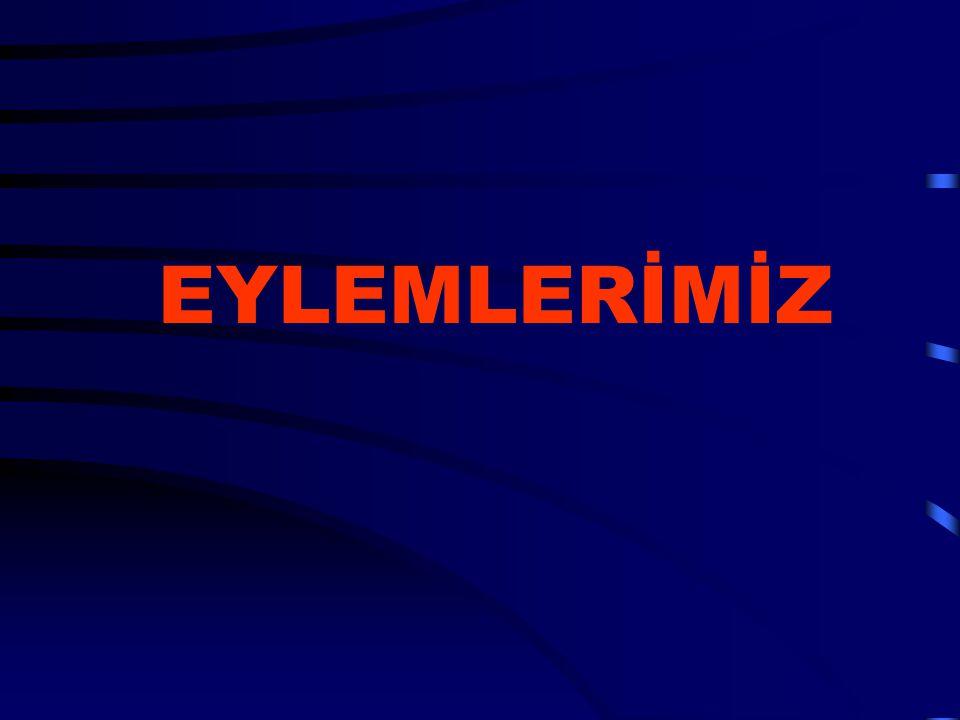 EYLEMLERİMİZ