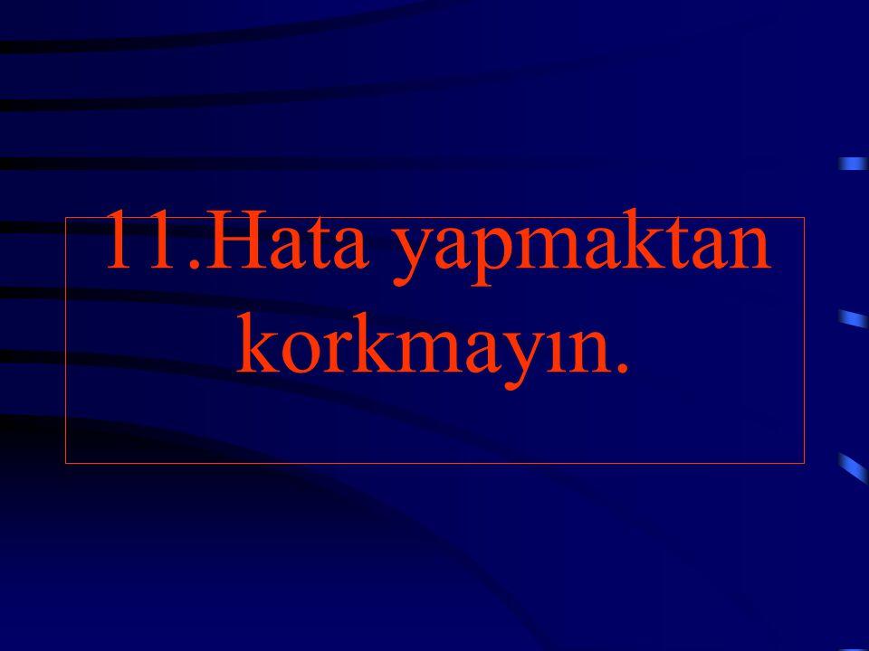 11.Hata yapmaktan korkmayın.