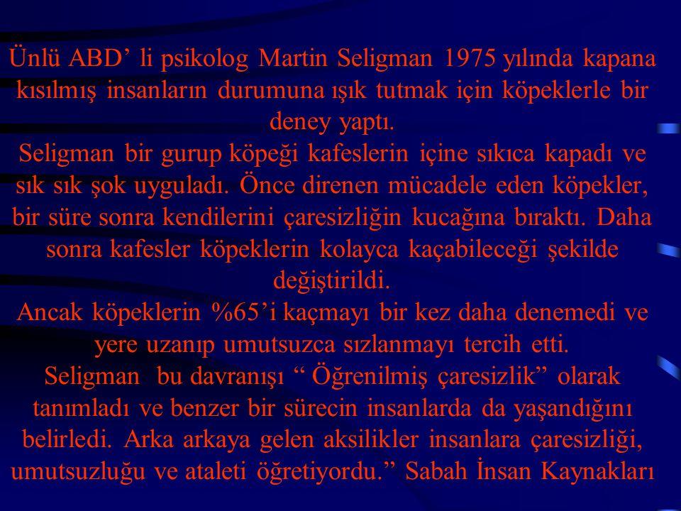 Ünlü ABD' li psikolog Martin Seligman 1975 yılında kapana kısılmış insanların durumuna ışık tutmak için köpeklerle bir deney yaptı.