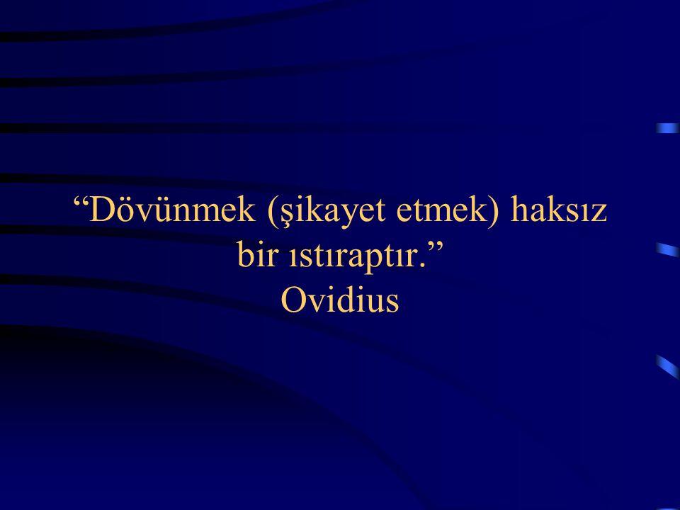 Dövünmek (şikayet etmek) haksız bir ıstıraptır. Ovidius