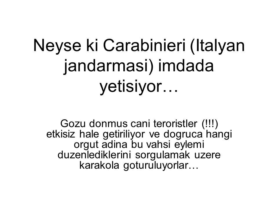 Neyse ki Carabinieri (Italyan jandarmasi) imdada yetisiyor…