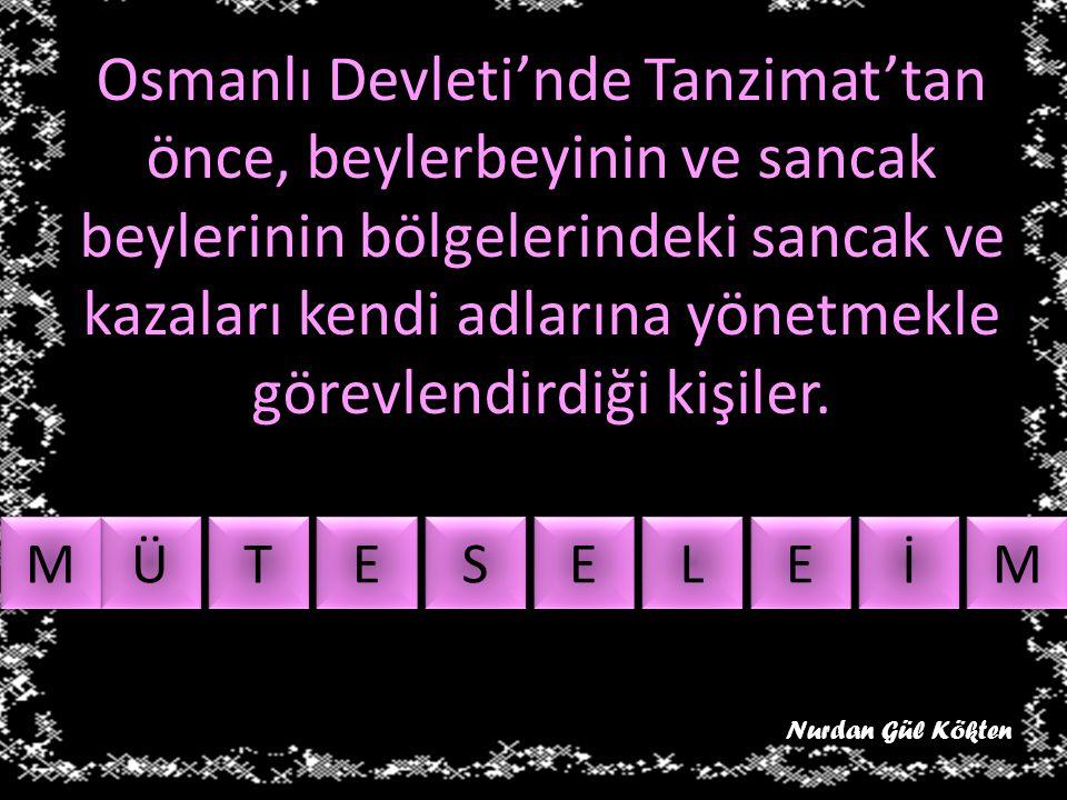Osmanlı Devleti'nde Tanzimat'tan önce, beylerbeyinin ve sancak beylerinin bölgelerindeki sancak ve kazaları kendi adlarına yönetmekle görevlendirdiği kişiler.