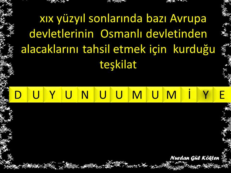 ) xıx yüzyıl sonlarında bazı Avrupa devletlerinin Osmanlı devletinden alacaklarını tahsil etmek için kurduğu teşkilat