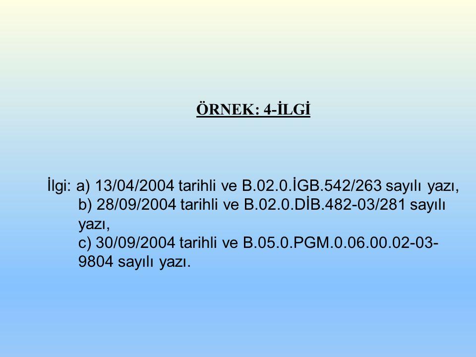 İlgi: a) 13/04/2004 tarihli ve B.02.0.İGB.542/263 sayılı yazı,