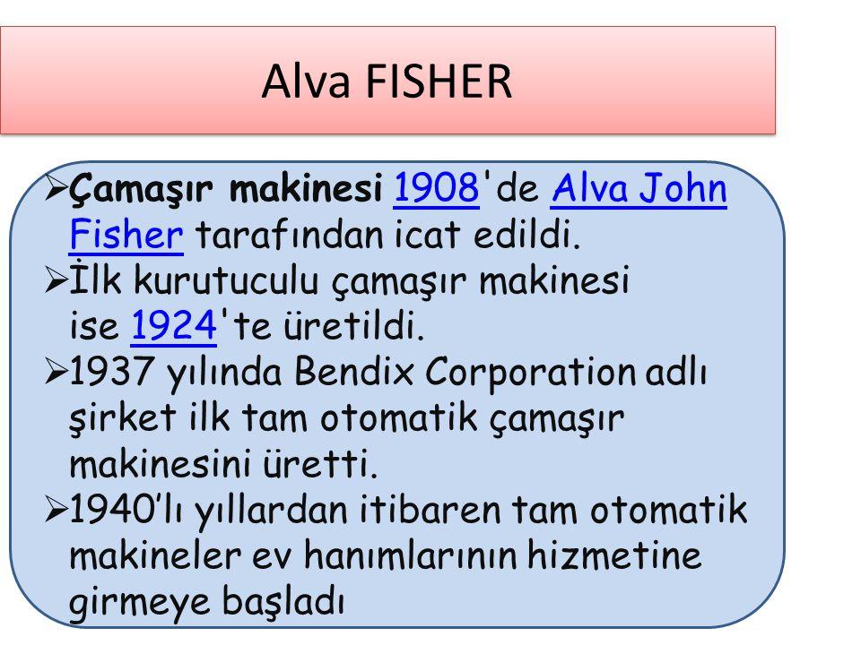 Alva FISHER Çamaşır makinesi 1908 de Alva John Fisher tarafından icat edildi. İlk kurutuculu çamaşır makinesi ise 1924 te üretildi.