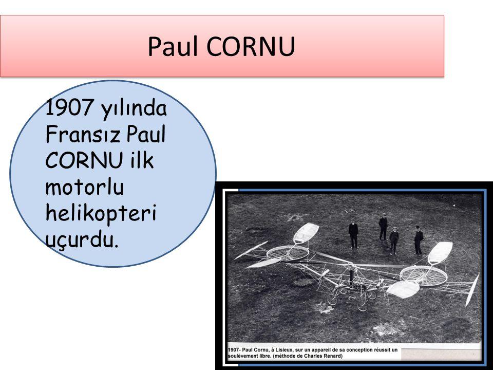 Paul CORNU 1907 yılında Fransız Paul CORNU ilk motorlu helikopteri uçurdu.