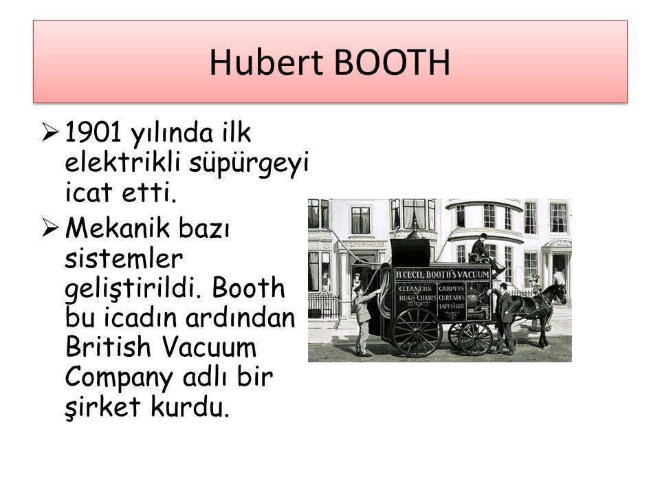 Hubert BOOTH 1901 yılında ilk elektrikli süpürgeyi icat etti.