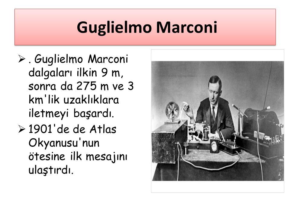 Guglielmo Marconi . Guglielmo Marconi dalgaları ilkin 9 m, sonra da 275 m ve 3 km lik uzaklıklara iletmeyi başardı.